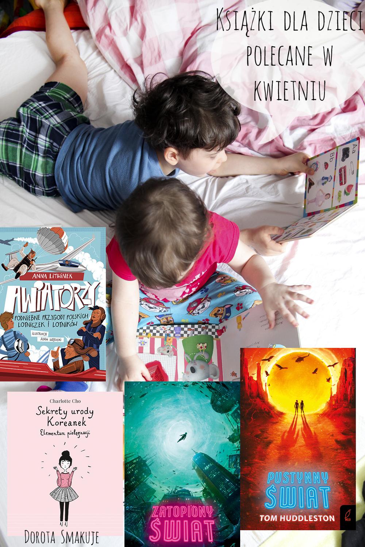 Książki dla dzieci polecane w kwietniu